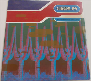 Erasure - Who Needs Love Like That 7 inch vinyl
